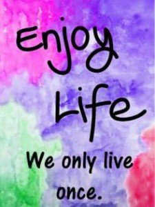 Enjoy life we only live once whatsapp dp