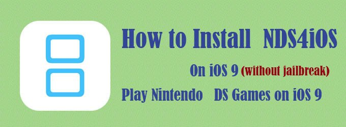 how to install NDS4iOS 9 on iOS 9 And Play Nintendo DS Games on iOS 9
