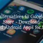 Google Play Alternatives – Download Paid Apps for Free
