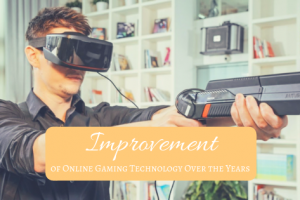 Improvement of Online Gaming Technology Over the Years