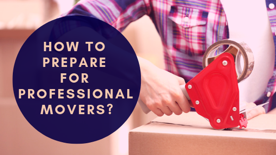 How to prepare for professional movers?